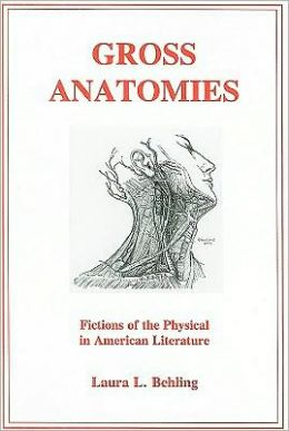 Gross Anatomies: Fictions of the Physical in American Literature