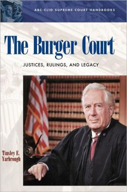 The Burger Court: Justices, Rulings, and Legacy
