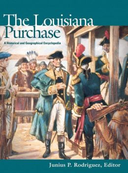 The Louisiana Purchase: A Historical and Geographical Encyclopedia