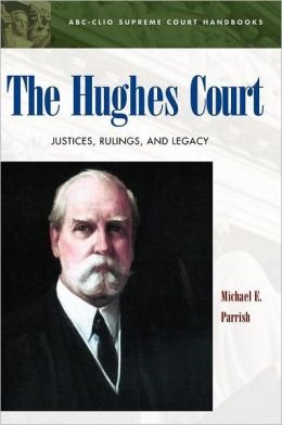 The Hughes Court: Justices, Rulings, and Legacy