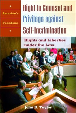 Right to Counsel and Privilege against Self-Incrimination: Rights and Liberties under the Law