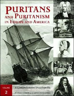 Puritans and Puritanism in Europe and America: A Comprehensive Encyclopedia