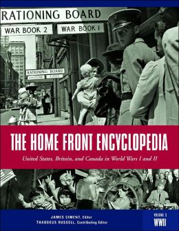 The Home Front Encyclopedia: United States, Britain, and Canada in World Wars I and II