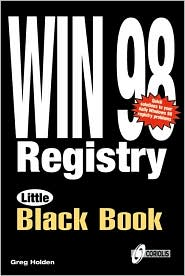 Windows 98 Registry Little Black Book: The Essential Daily Guide to Cracking the PC Code