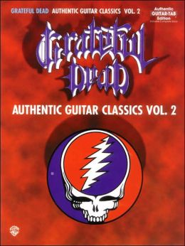 Grateful Dead -- Authentic Guitar Classics, Vol 2: Authentic Guitar TAB