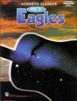 Eagles -- Acoustic Classics, Vol 2: Authentic Guitar TAB