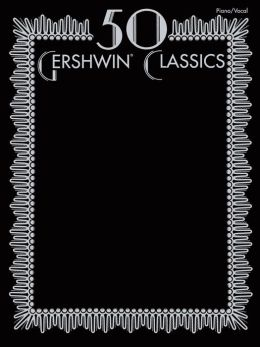 50 Gershwin Classics: Piano/Vocal/Chords