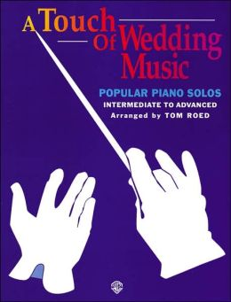 A Touch of Wedding Music: Popular Piano Solos
