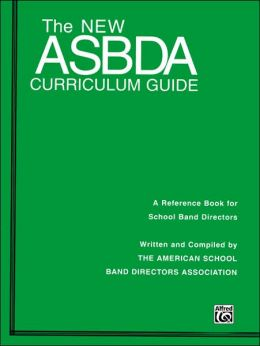 The New ASBDA Curriculum Guide: A Reference Book for School Band Directors