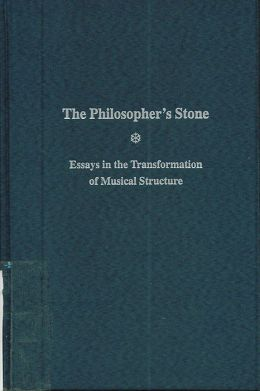 The Philosopher's Stone: Essays in the Transformation of Musical Structure