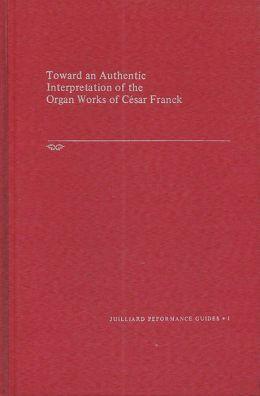 Toward an Authentic Interpetation of the Organ Works of Cesar Franck