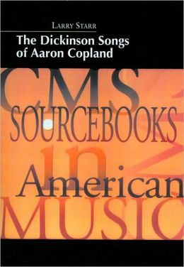 The Dickinson Songs of Aaron Copland (CMS Sourcebooks in American Music Series)