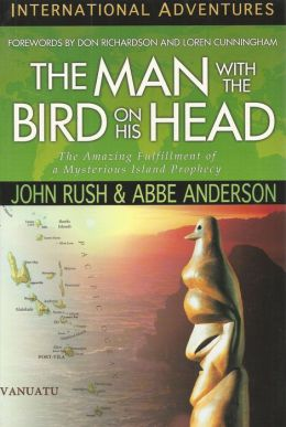International Adventures: The Man with the Bird on His Head: The Amazing Fulfillment of a Mysterious Island Prophecy