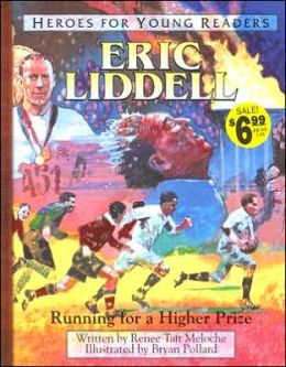 Heroes for Young Readers: Eric Liddell: Running for a Higher Prize