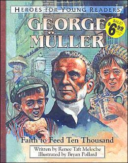 Heroes for Young Readers: George Muller: Faith to Feed Ten Thousand