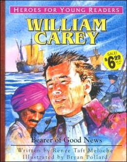 Heroes for Young Readers: William Carey: Bearer of Good News