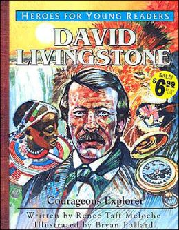 Heroes for Young Readers: David Livingstone: Courageous Explorer