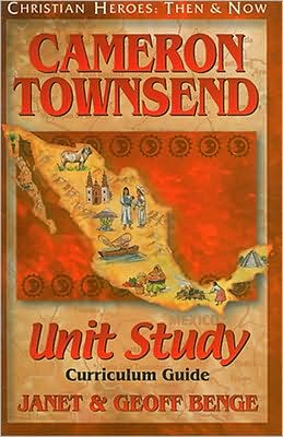 Christian Heroes: Then and Now: Cameron Townsend: Unity Study Curriculum Guide