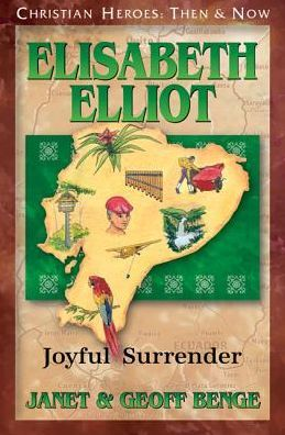 Christian Heroes: Then and Now: Elisabeth Elliot: Joyful Surrender
