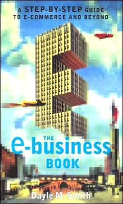 The E-Business Book: A Step-by-Step Guide to E-Commerce and Beyond