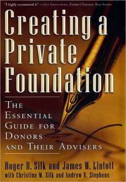Creating a Private Foundation: The Essential Guide for Donors and Their Advisers