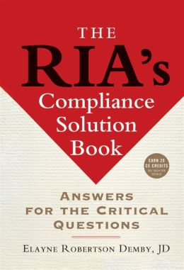 The RIA's Compliance Solution Book: Answers for the Critical Questions