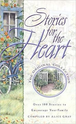 Stories for the Heart - Over 100 Stories to Encourage Your Family, Original Collection