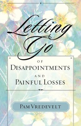 Letting Go Of Disappointments And Painful Losses