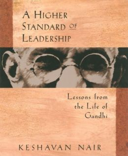 Higher Standard of Leadership: Lessons from the Life of Gandhi