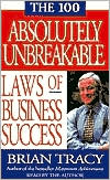 The 100 Absolutely Unbreakable Laws of Business Success