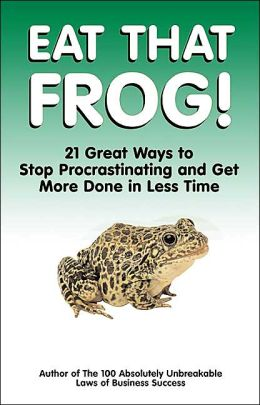Image Result For Eat That Frog Great Ways To Stop Procrastinating And Get More Done In Less Time