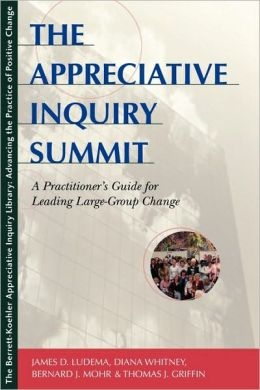 The Appreciative Inquiry Summit: A Practioner's Guide for Leading Large-Group Change