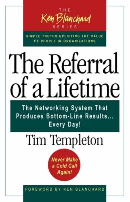 The Referral of a Lifetime: The Networking System that Produces Bottom-Line Results . . . Every Day!