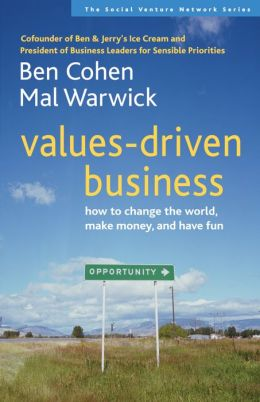 Values-Driven Business: How to Change the World, Make Money, and Have Fun (The Social Venture Network Series)