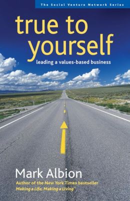 True to Yourself: Leading a Values-Based Business (Social Venture Network Series)