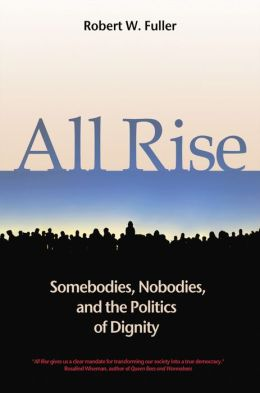 All Rise: Somebodies, Nobodies, and the Politics of Dignity