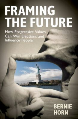 Framing the Future: How Progressive Values Can Win Elections and Influence People