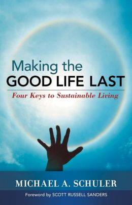 Making the Good Life Last: Four Keys to Sustainable Living