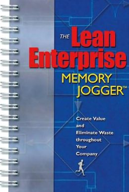 The Lean Enterprise Memory Jogger: Creating Value and Eliminating Waste Throughout Your Company
