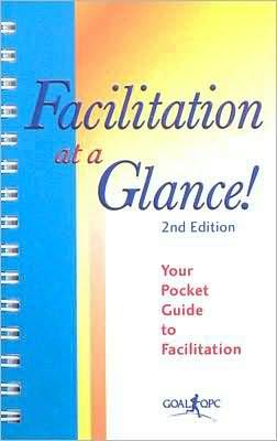 Facilitation at a Glance!: Your Pocket Guide to Facilitation