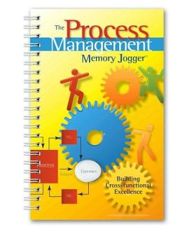 Process Management Memory Jogger: A Pocket Guide for Building Cross-Functional Excellence