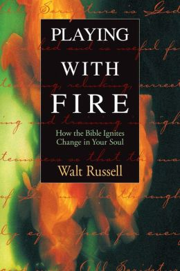 Playing with Fire: How the Bible Ignites Change in Your Soul
