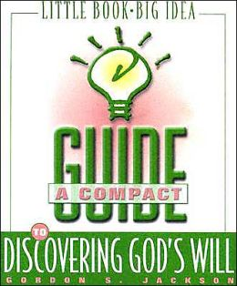 A Compact Guide to Discovering God's Will
