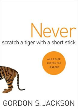 Never Scratch a Tiger with A Short Stick: And Other Quotes for Leaders