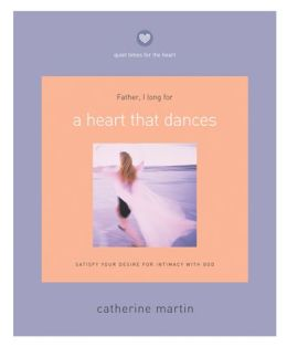 A Heart That Dances: Satisfy Your Desire for Intimacy with God