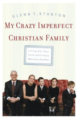 My Crazy Imperfect Christian Family: Living Out Your Faith with Those Who Know You Best