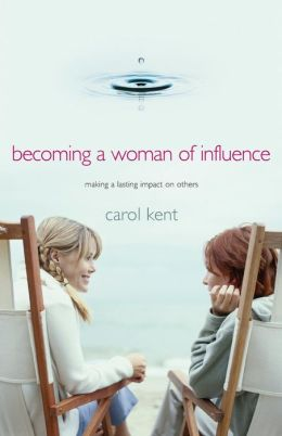 Becoming A Woman of Influence (Thrive! Ed.): Making a Lasting Impact on Others A Part of the Thrive! Study Series