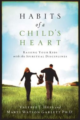 Habits of a Child's Heart: Raising Your Kids with the Spiritual Disciplines
