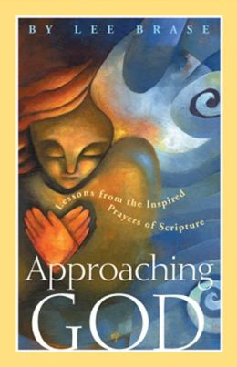 Approaching God: Lessons from the Inspired Prayers of Scripture