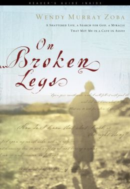 On Broken Legs: A Shattered Life, a Search for God, a Miracle That Met Me in a Cave in Assisi